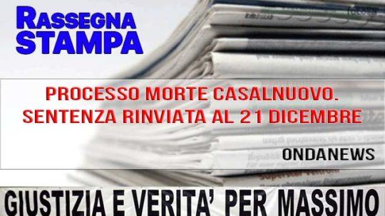 PROCESSO MORTE CASALNUOVO. SENTENZA RINVIATA AL 21 DICEMBRE